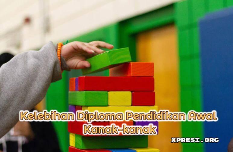 Kelebihan Diploma Pendidikan Awal Kanak-kanak